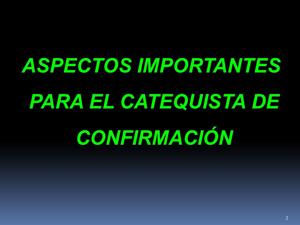 ASPECTOS IMPORTANTES PARA EL CATEQUISTA DE PARA EL CATEQUISTA DE CONFIRMACIÓN CONFIRMACIÓN 2