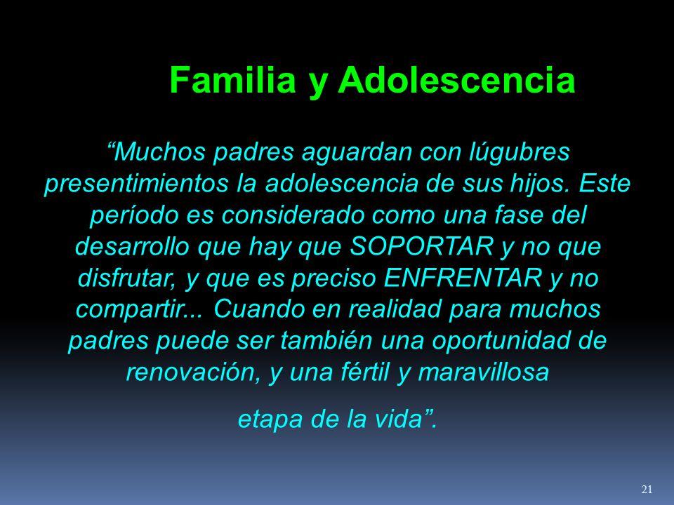 Familia y Adolescencia Muchos padres aguardan con lúgubres presentimientos la adolescencia de sus hijos. Este período es considerado como una fase del