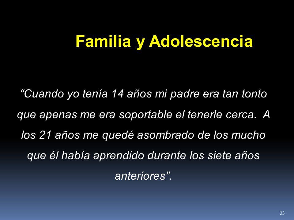 Familia y Adolescencia Cuando yo tenía 14 años mi padre era tan tonto que apenas me era soportable el tenerle cerca. A los 21 años me quedé asombrado