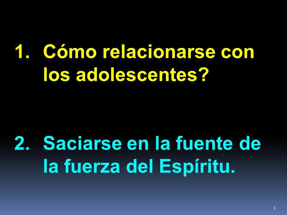 1.Cómo relacionarse con los adolescentes? 2. Saciarse en la fuente de la fuerza del Espíritu. 3