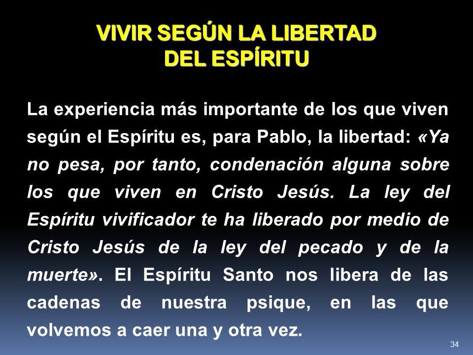 34 La experiencia más importante de los que viven según el Espíritu es, para Pablo, la libertad: «Ya no pesa, por tanto, condenación alguna sobre los