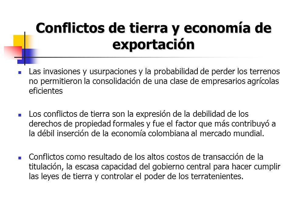 Conflictos de tierra y economía de exportación Las invasiones y usurpaciones y la probabilidad de perder los terrenos no permitieron la consolidación