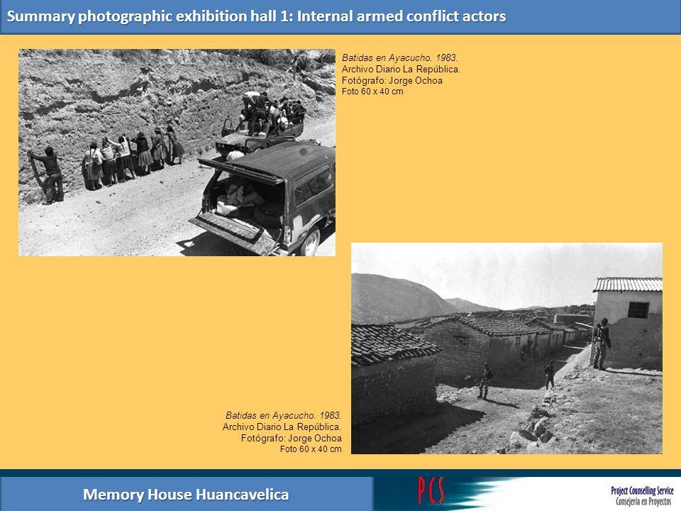Memory House Huancavelica Summary photographic exhibition hall 1: Internal armed conflict actors Batidas en Ayacucho. 1983. Archivo Diario La Repúblic