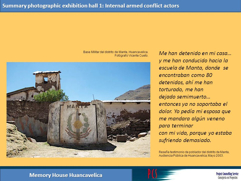 Memory House Huancavelica Summary photographic exhibition hall 1: Internal armed conflict actors Base Militar del distrito de Manta, Huancavelica. Fot