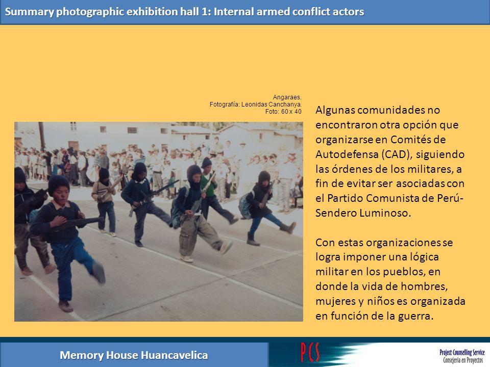 Memory House Huancavelica Summary photographic exhibition hall 1: Internal armed conflict actors Algunas comunidades no encontraron otra opción que or