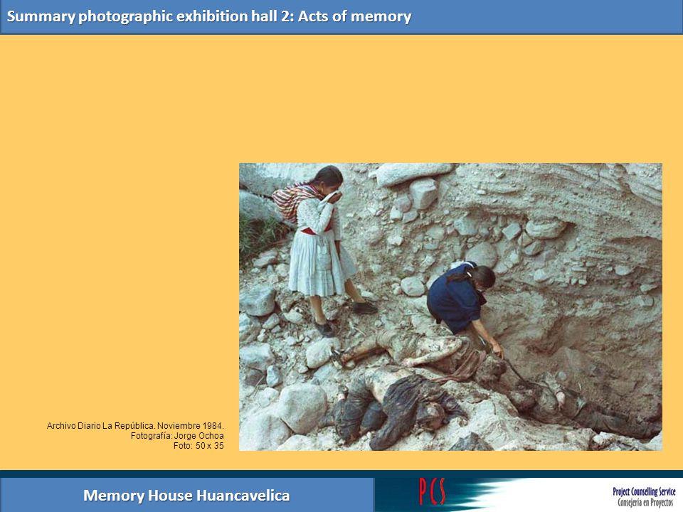 Memory House Huancavelica Summary photographic exhibition hall 2: Acts of memory Archivo Diario La República. Noviembre 1984. Fotografía: Jorge Ochoa