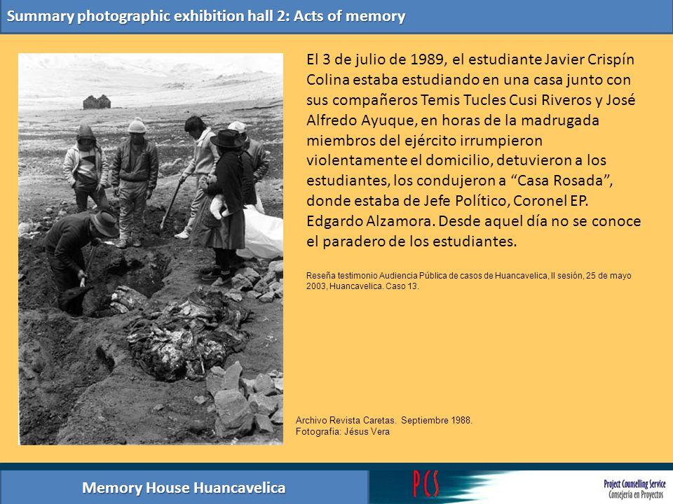 Memory House Huancavelica Summary photographic exhibition hall 2: Acts of memory El 3 de julio de 1989, el estudiante Javier Crispín Colina estaba est