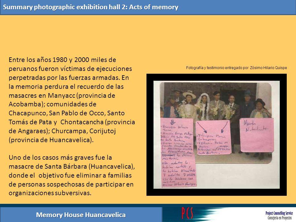 Memory House Huancavelica Summary photographic exhibition hall 2: Acts of memory Entre los años 1980 y 2000 miles de peruanos fueron víctimas de ejecu