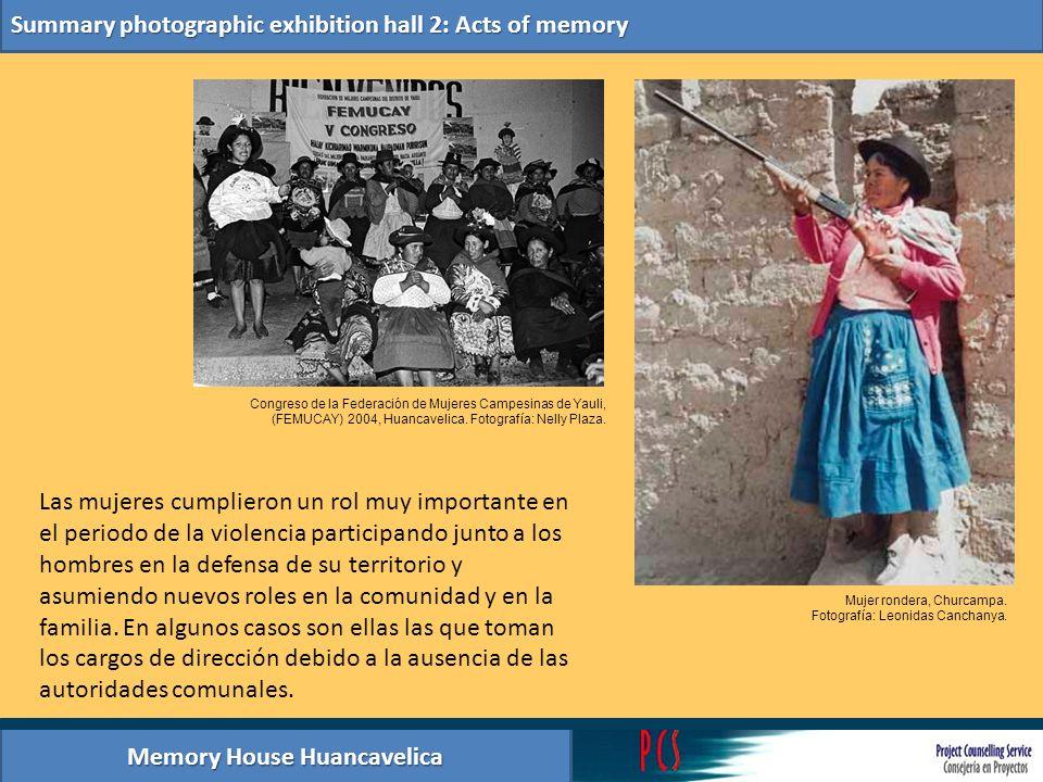 Memory House Huancavelica Summary photographic exhibition hall 2: Acts of memory Las mujeres cumplieron un rol muy importante en el periodo de la viol