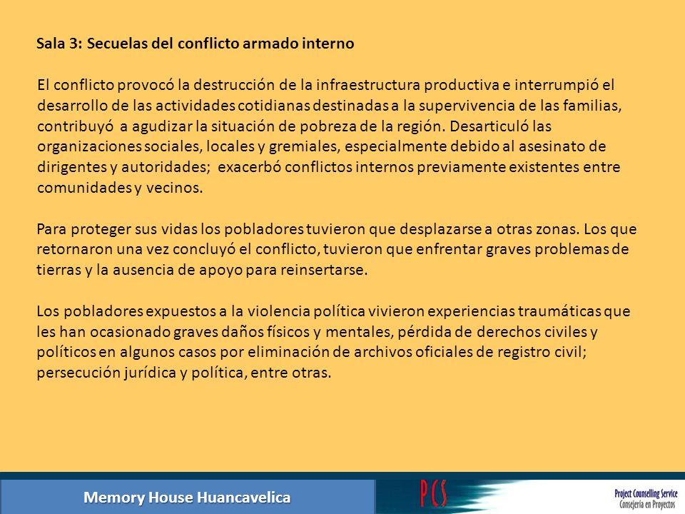 Memory House Huancavelica Sala 3: Secuelas del conflicto armado interno El conflicto provocó la destrucción de la infraestructura productiva e interru