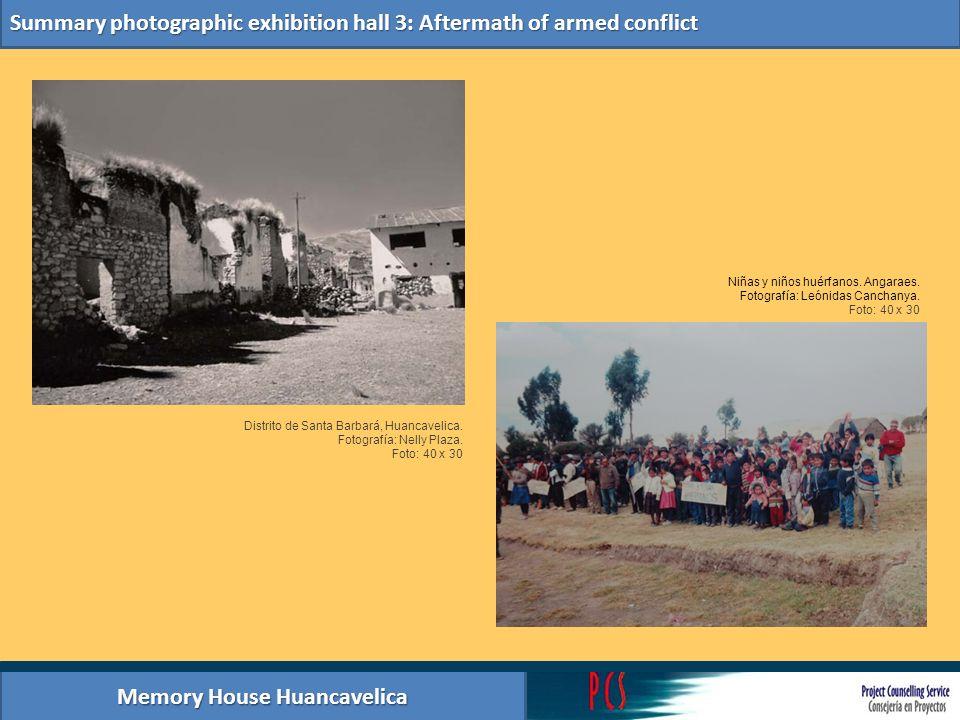 Memory House Huancavelica Summary photographic exhibition hall 3: Aftermath of armed conflict Distrito de Santa Barbará, Huancavelica. Fotografía: Nel