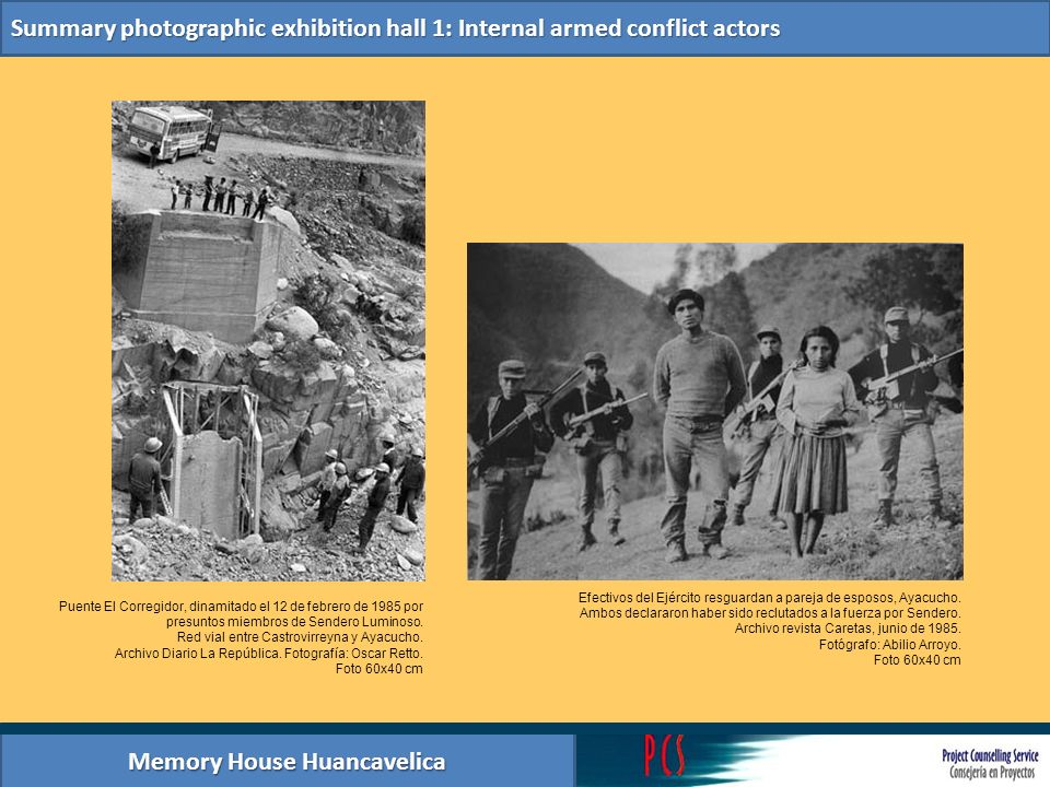 Memory House Huancavelica Summary photographic exhibition hall 2: Acts of memory Los asesinatos y masacres perpetrados por Sendero Luminoso revistieron una forma especialmente cruel (degollamientos, lapidaciones y mutilaciones).