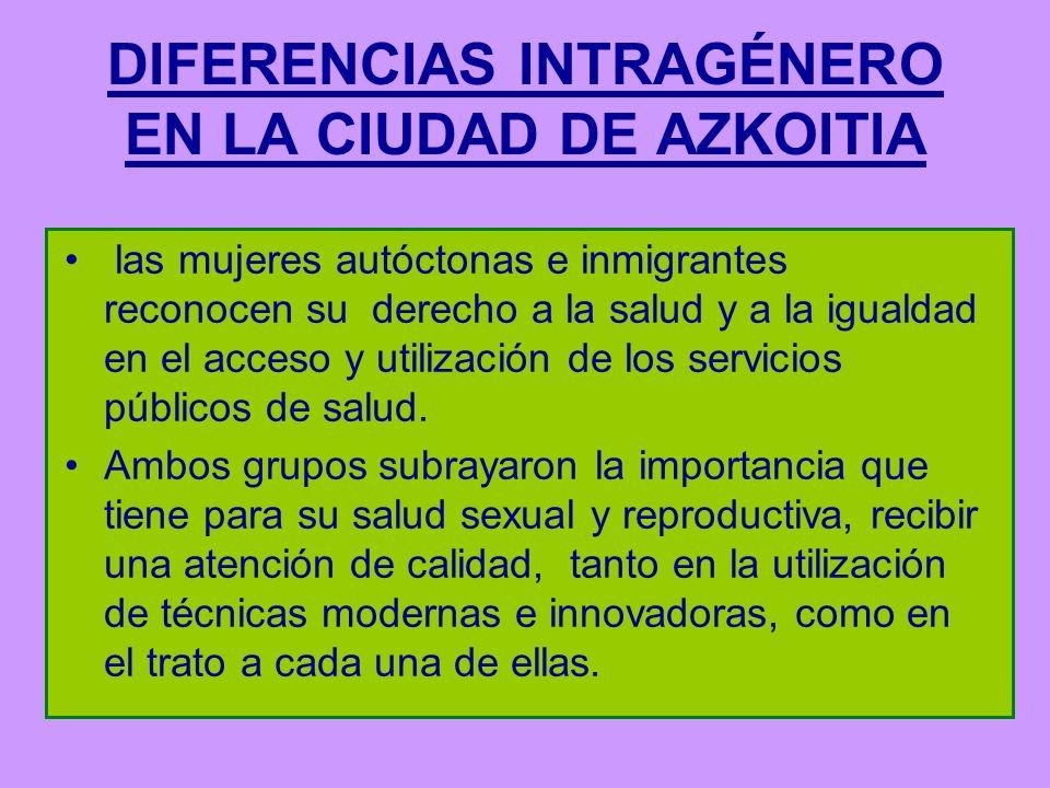 DIFERENCIAS INTRAGÉNERO EN LA CIUDAD DE AZKOITIA las mujeres autóctonas e inmigrantes reconocen su derecho a la salud y a la igualdad en el acceso y utilización de los servicios públicos de salud.