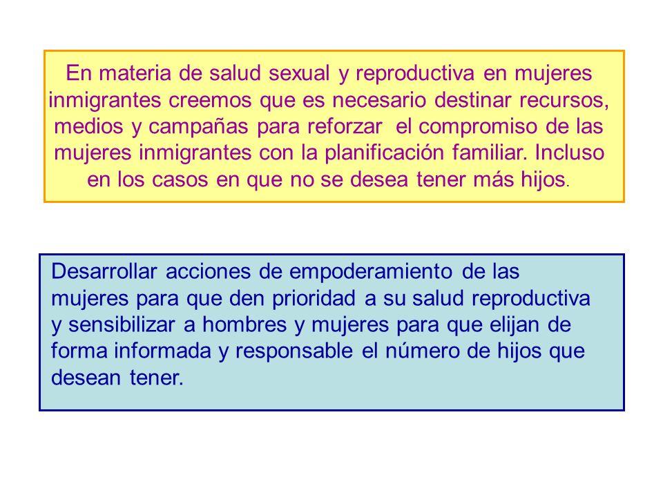 En materia de salud sexual y reproductiva en mujeres inmigrantes creemos que es necesario destinar recursos, medios y campañas para reforzar el compromiso de las mujeres inmigrantes con la planificación familiar.