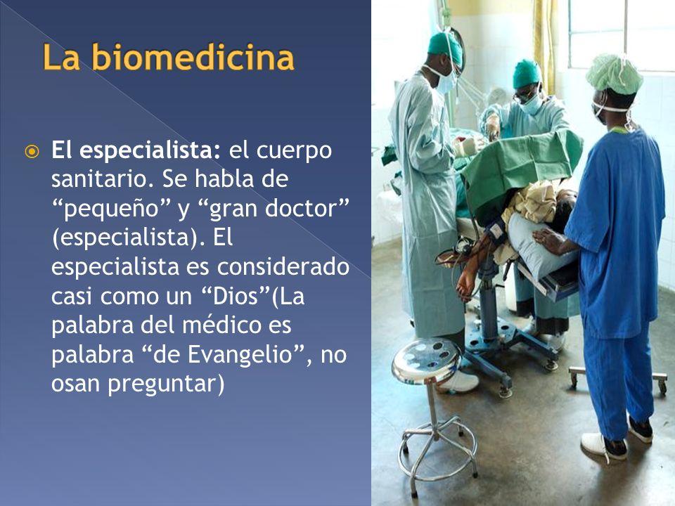 El especialista: el cuerpo sanitario. Se habla de pequeño y gran doctor (especialista). El especialista es considerado casi como un Dios(La palabra de
