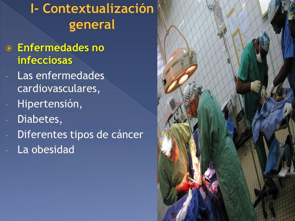Enfermedades no infecciosas Enfermedades no infecciosas - Las enfermedades cardiovasculares, - Hipertensión, - Diabetes, - Diferentes tipos de cáncer