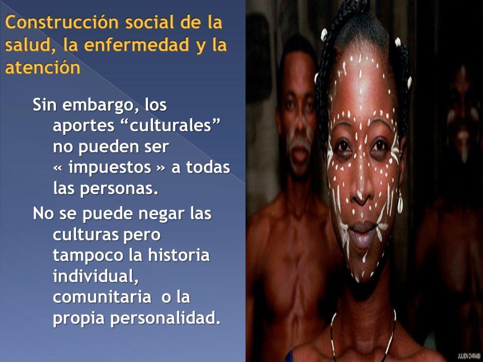 Sin embargo, los aportes culturales no pueden ser « impuestos » a todas las personas. No se puede negar las culturas pero tampoco la historia individu