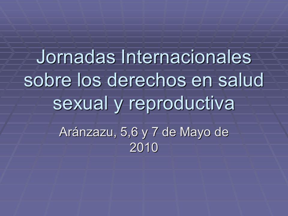 Jornadas Internacionales sobre los derechos en salud sexual y reproductiva Aránzazu, 5,6 y 7 de Mayo de 2010