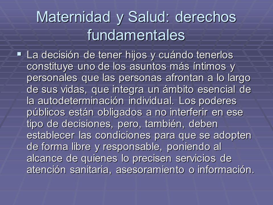 Maternidad y Salud: derechos fundamentales La decisión de tener hijos y cuándo tenerlos constituye uno de los asuntos más íntimos y personales que las