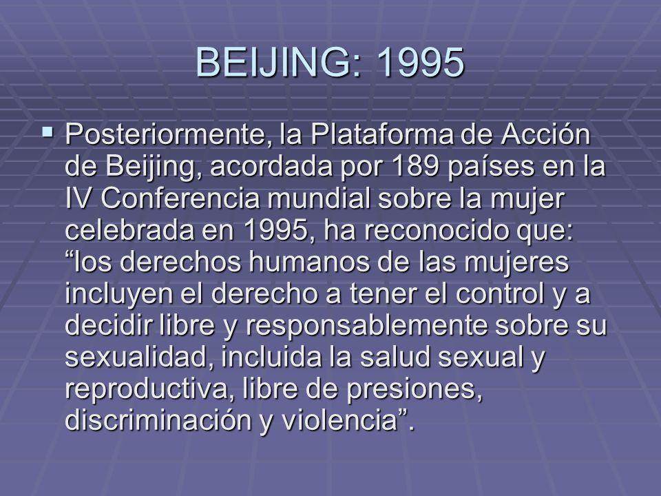 BEIJING: 1995 Posteriormente, la Plataforma de Acción de Beijing, acordada por 189 países en la IV Conferencia mundial sobre la mujer celebrada en 199