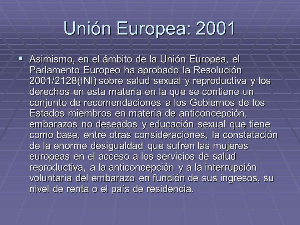 Unión Europea: 2001 Asimismo, en el ámbito de la Unión Europea, el Parlamento Europeo ha aprobado la Resolución 2001/2128(INI) sobre salud sexual y re