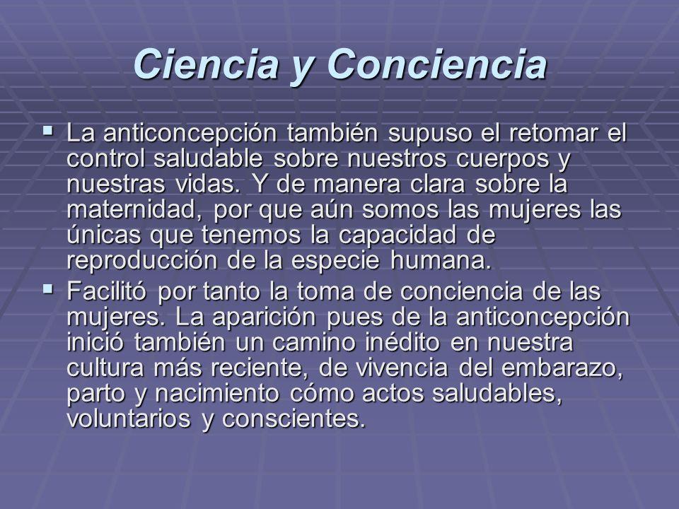 Ciencia y Conciencia La anticoncepción también supuso el retomar el control saludable sobre nuestros cuerpos y nuestras vidas. Y de manera clara sobre