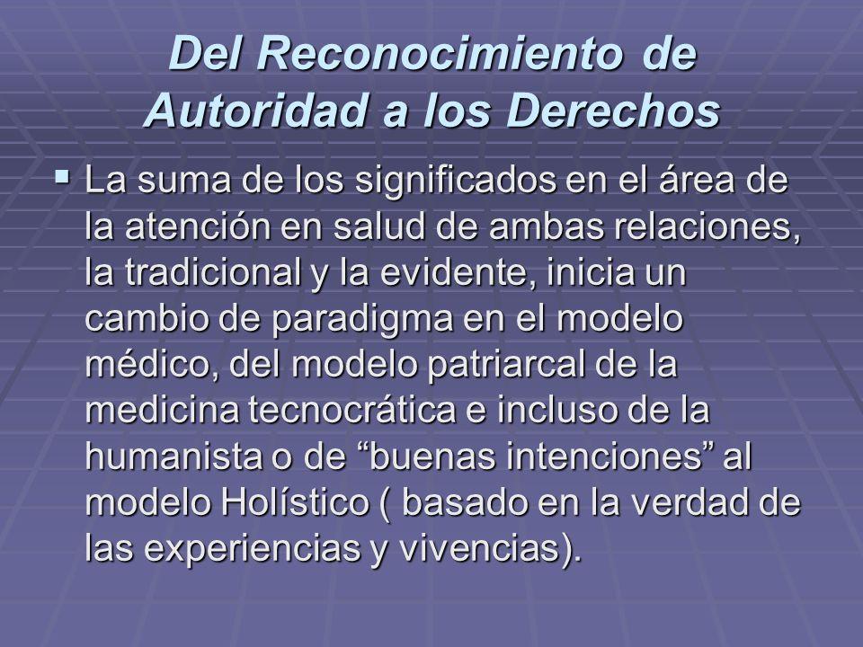 Del Reconocimiento de Autoridad a los Derechos La suma de los significados en el área de la atención en salud de ambas relaciones, la tradicional y la