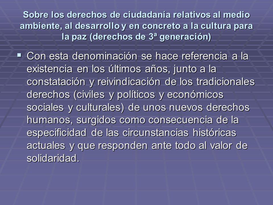 Sobre los derechos de ciudadanía relativos al medio ambiente, al desarrollo y en concreto a la cultura para la paz (derechos de 3ª generación) Con est