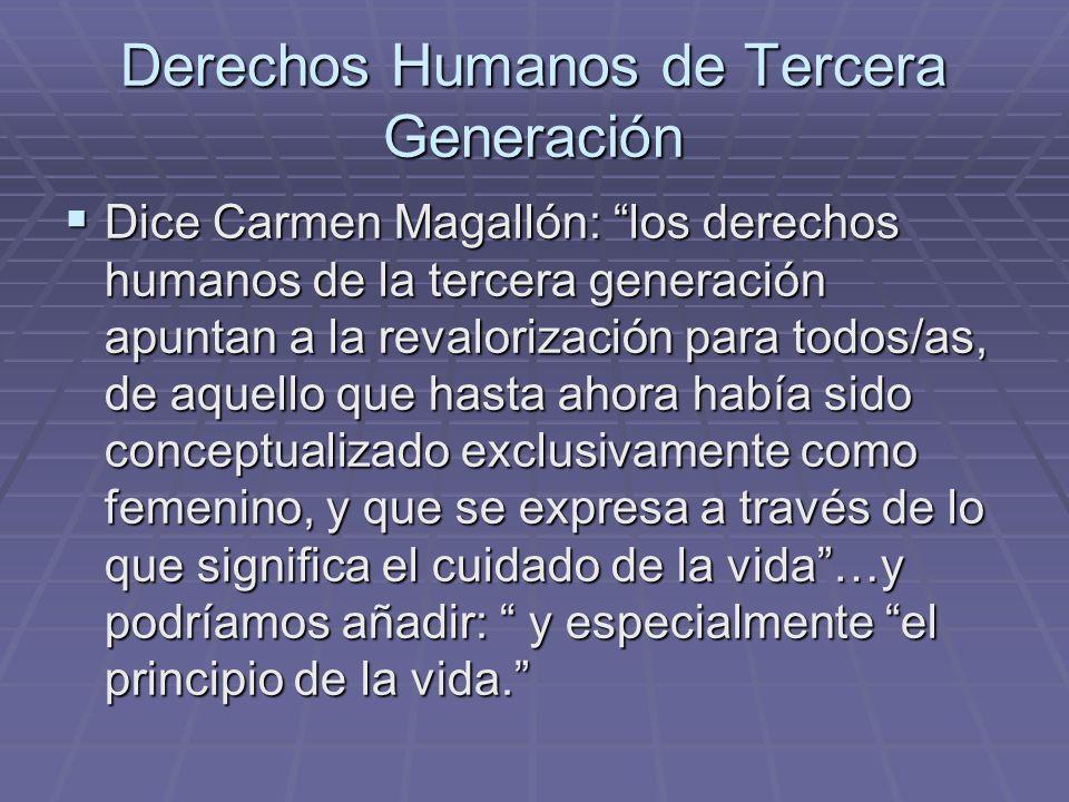 Derechos Humanos de Tercera Generación Dice Carmen Magallón: los derechos humanos de la tercera generación apuntan a la revalorización para todos/as,