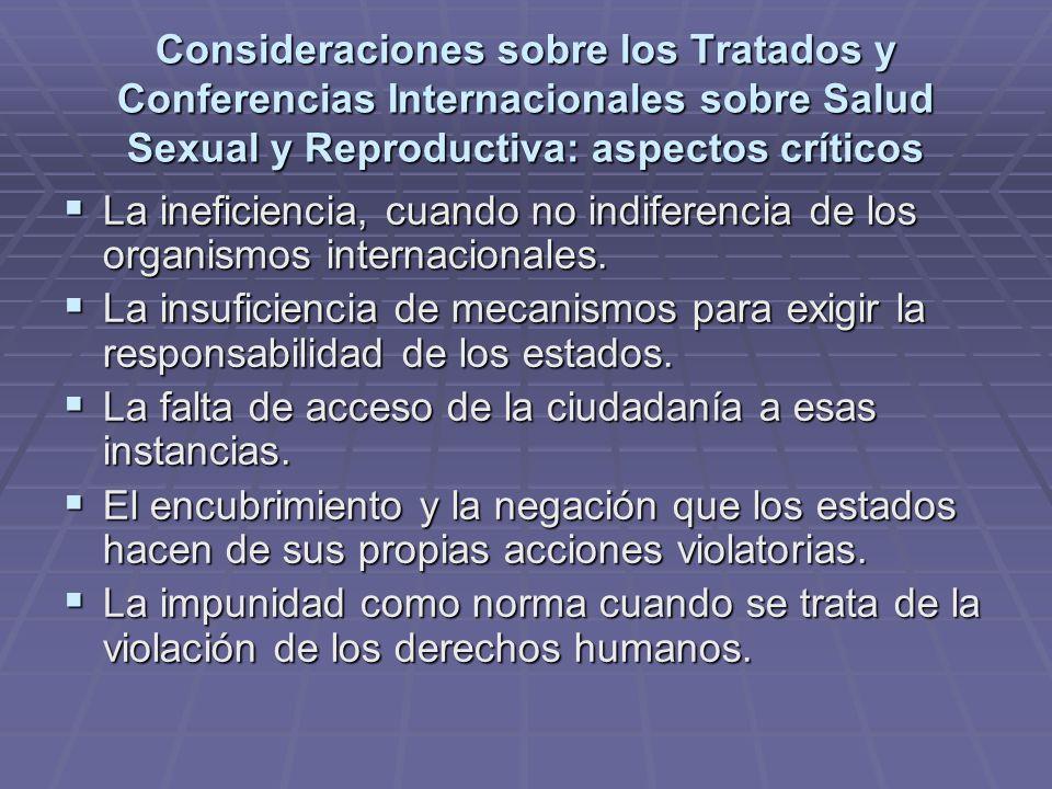 Consideraciones sobre los Tratados y Conferencias Internacionales sobre Salud Sexual y Reproductiva: aspectos críticos La ineficiencia, cuando no indi