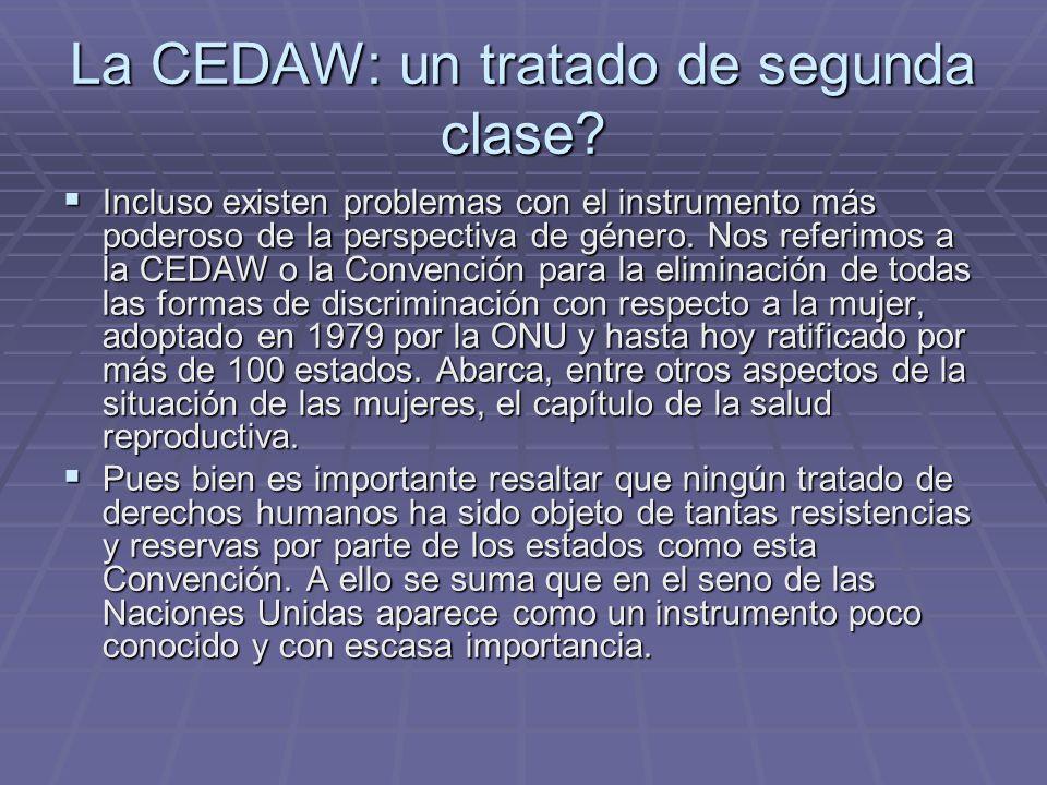 La CEDAW: un tratado de segunda clase? Incluso existen problemas con el instrumento más poderoso de la perspectiva de género. Nos referimos a la CEDAW