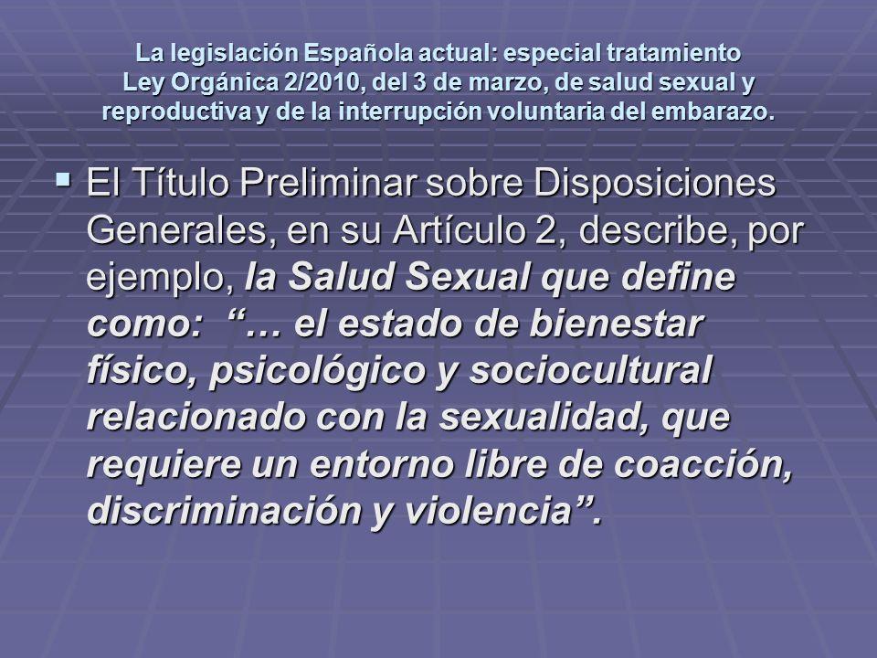 La legislación Española actual: especial tratamiento Ley Orgánica 2/2010, del 3 de marzo, de salud sexual y reproductiva y de la interrupción voluntar