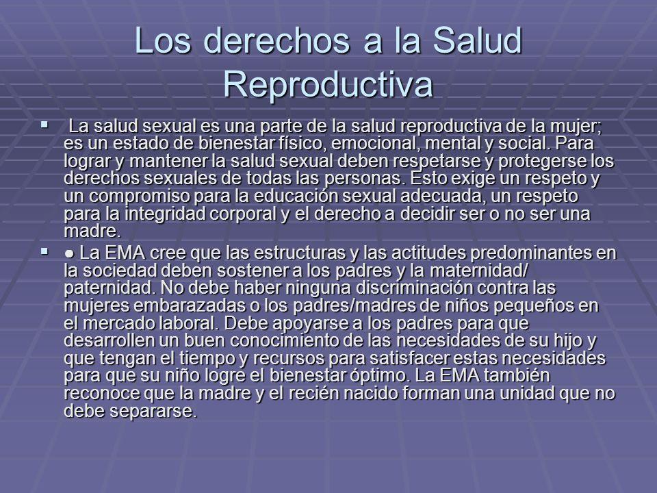 Los derechos a la Salud Reproductiva La salud sexual es una parte de la salud reproductiva de la mujer; es un estado de bienestar físico, emocional, m