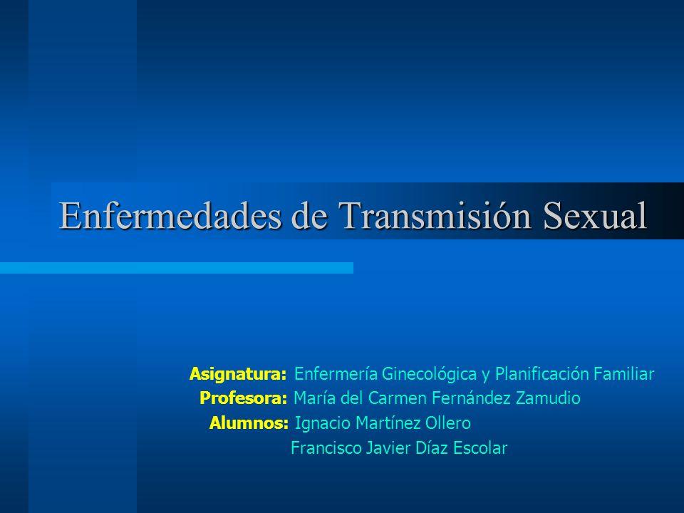 Enfermedades de Transmisión Sexual Asignatura: Enfermería Ginecológica y Planificación Familiar Profesora: María del Carmen Fernández Zamudio Alumnos: