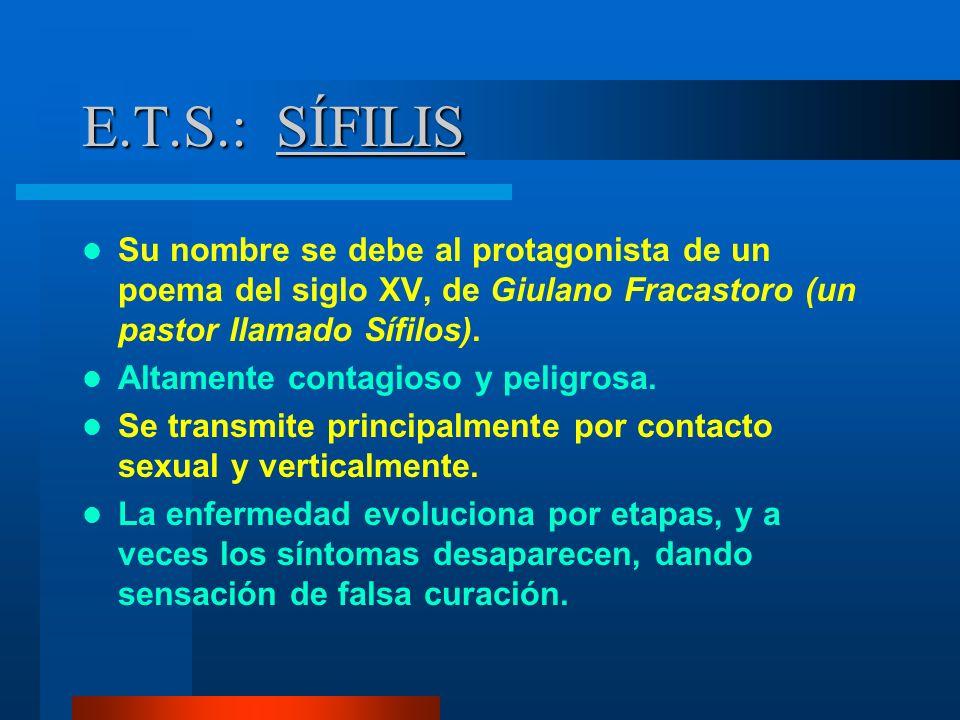 E.T.S.: SÍFILIS Su nombre se debe al protagonista de un poema del siglo XV, de Giulano Fracastoro (un pastor llamado Sífilos). Altamente contagioso y