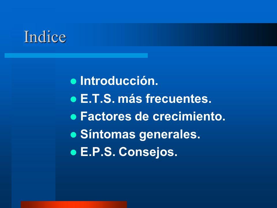 Indice Introducción. E.T.S. más frecuentes. Factores de crecimiento. Síntomas generales. E.P.S. Consejos.