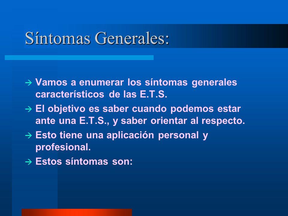 Síntomas Generales: Vamos a enumerar los síntomas generales característicos de las E.T.S. El objetivo es saber cuando podemos estar ante una E.T.S., y