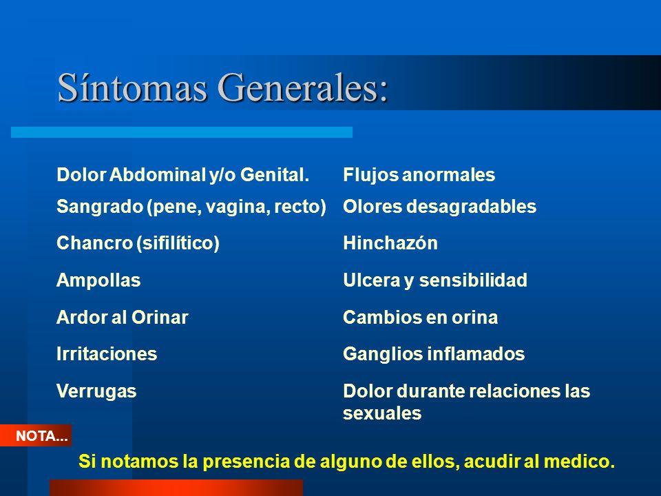 Síntomas Generales: Dolor Abdominal y/o Genital.Flujos anormales Sangrado (pene, vagina, recto)Olores desagradables Chancro (sifilítico)Hinchazón Ampo