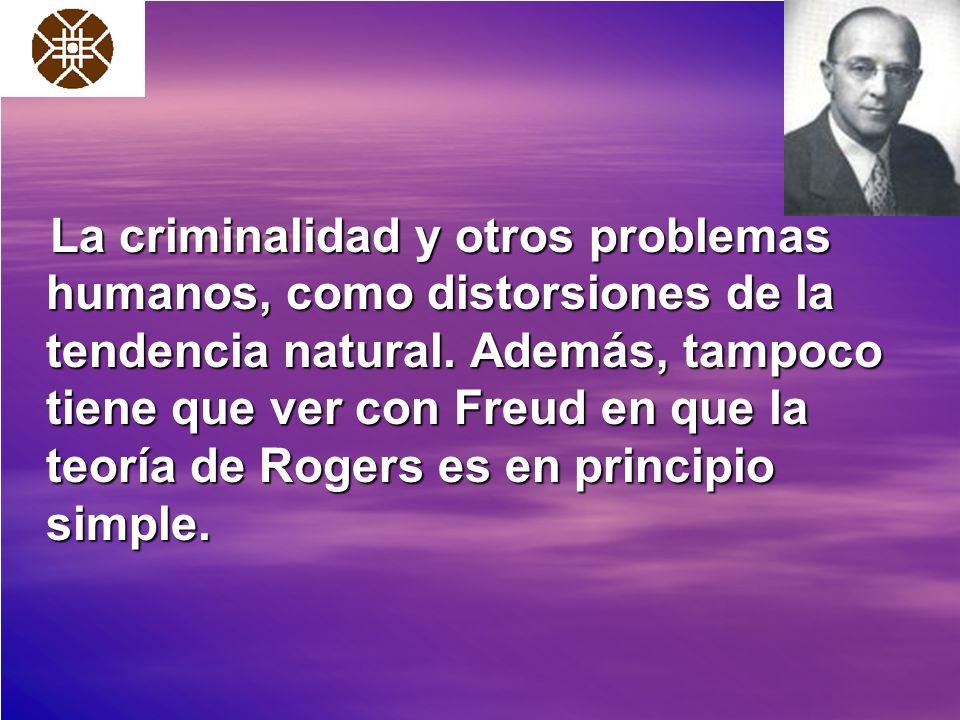 La criminalidad y otros problemas humanos, como distorsiones de la tendencia natural. Además, tampoco tiene que ver con Freud en que la teoría de Roge