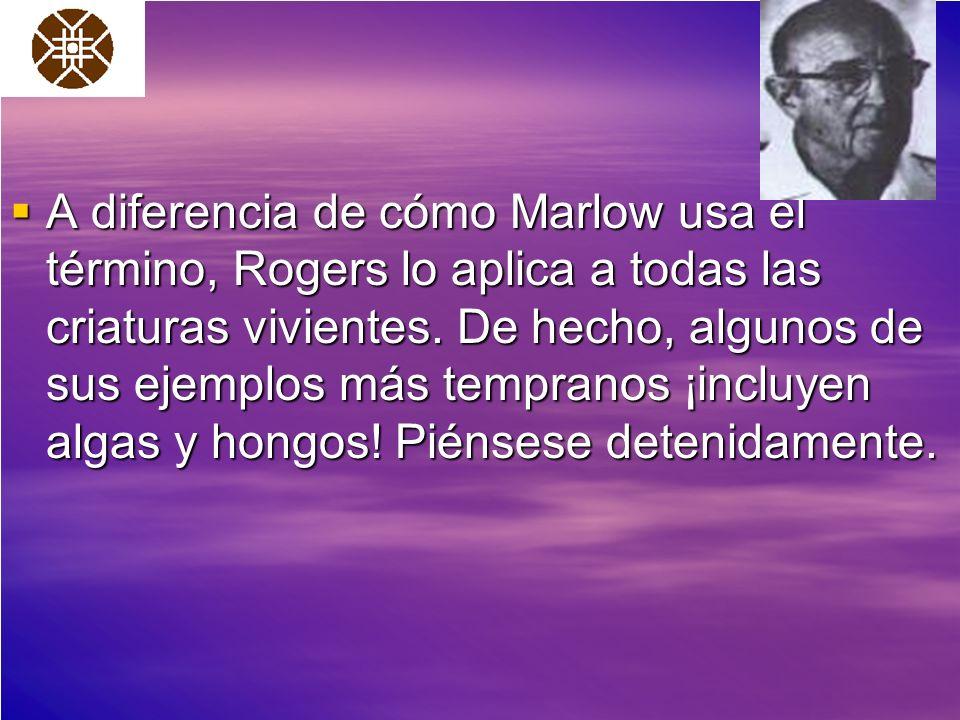 A diferencia de cómo Marlow usa el término, Rogers lo aplica a todas las criaturas vivientes. De hecho, algunos de sus ejemplos más tempranos ¡incluye