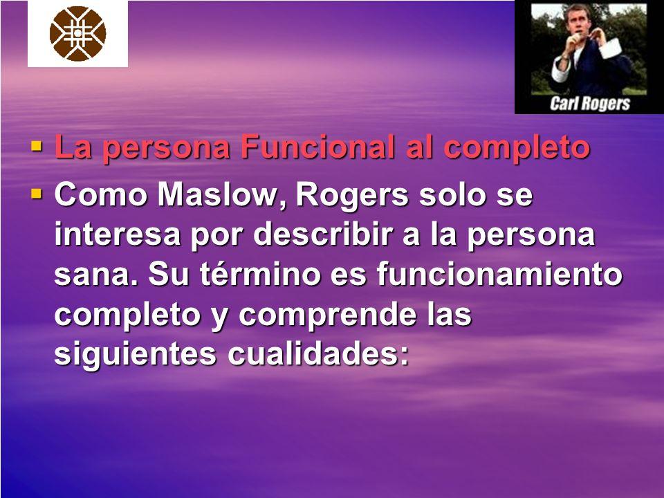 La persona Funcional al completo La persona Funcional al completo Como Maslow, Rogers solo se interesa por describir a la persona sana. Su término es