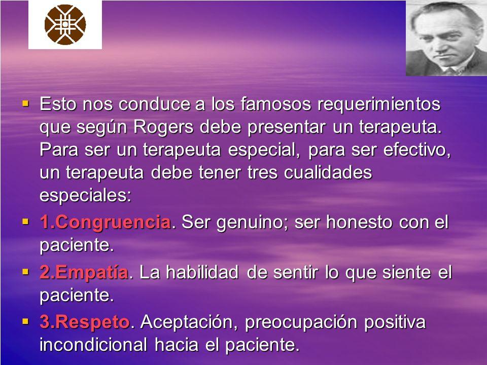 Esto nos conduce a los famosos requerimientos que según Rogers debe presentar un terapeuta. Para ser un terapeuta especial, para ser efectivo, un tera
