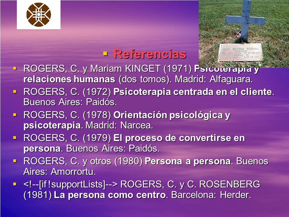 Referencias Referencias ROGERS, C. y Mariam KINGET (1971) Psicoterapia y relaciones humanas (dos tomos). Madrid: Alfaguara. ROGERS, C. y Mariam KINGET