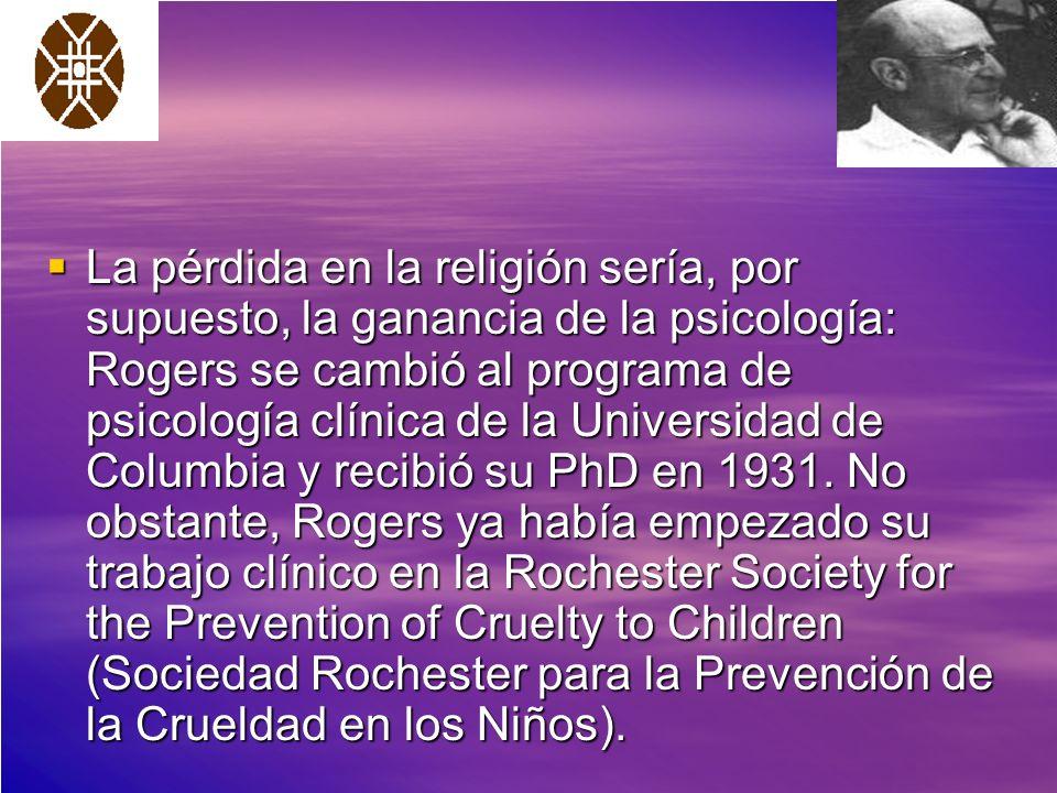 La pérdida en la religión sería, por supuesto, la ganancia de la psicología: Rogers se cambió al programa de psicología clínica de la Universidad de C