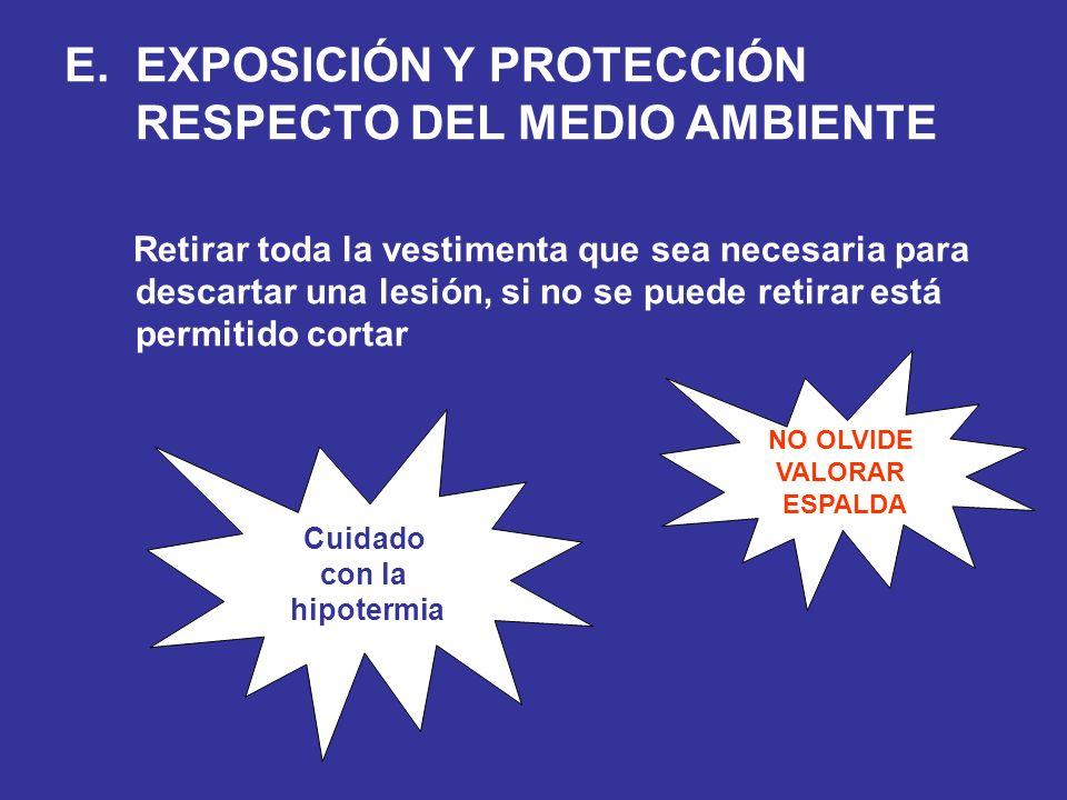 E.EXPOSICIÓN Y PROTECCIÓN RESPECTO DEL MEDIO AMBIENTE Retirar toda la vestimenta que sea necesaria para descartar una lesión, si no se puede retirar e