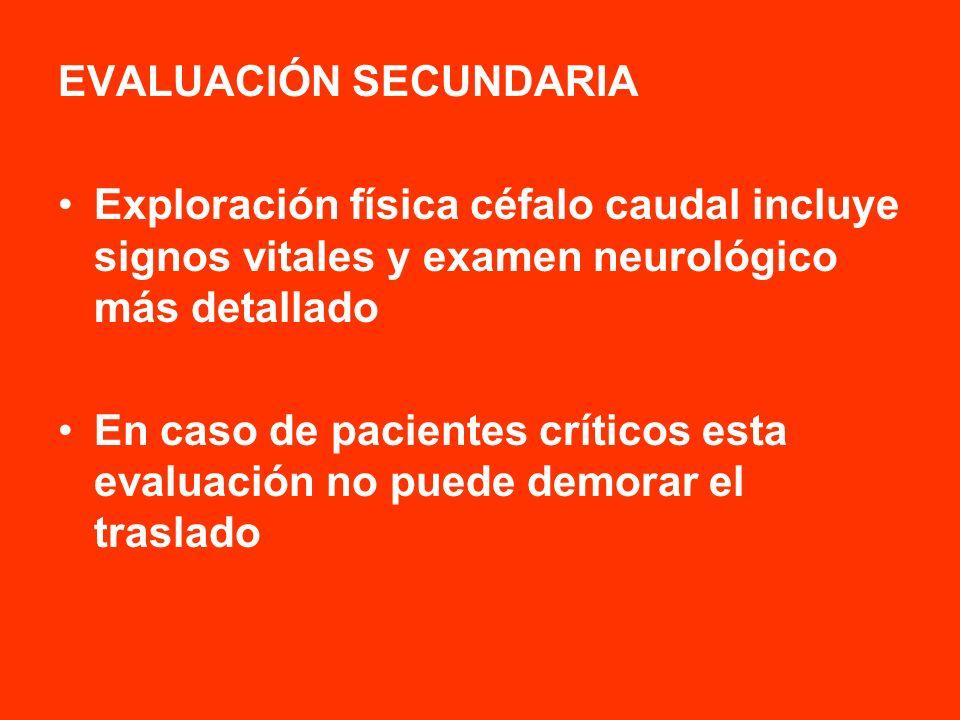 EVALUACIÓN SECUNDARIA Exploración física céfalo caudal incluye signos vitales y examen neurológico más detallado En caso de pacientes críticos esta ev