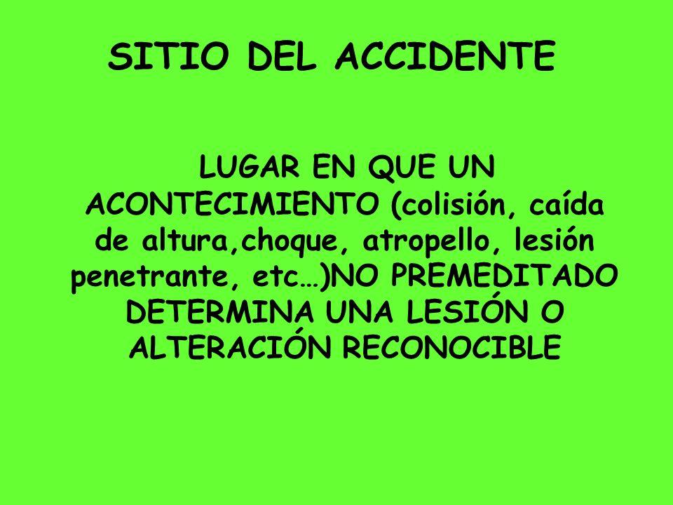 SITIO DEL ACCIDENTE LUGAR EN QUE UN ACONTECIMIENTO (colisión, caída de altura,choque, atropello, lesión penetrante, etc…)NO PREMEDITADO DETERMINA UNA