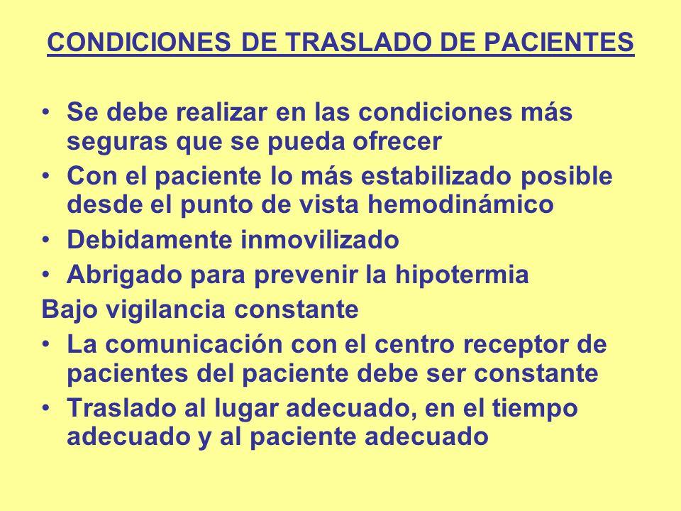CONDICIONES DE TRASLADO DE PACIENTES Se debe realizar en las condiciones más seguras que se pueda ofrecer Con el paciente lo más estabilizado posible