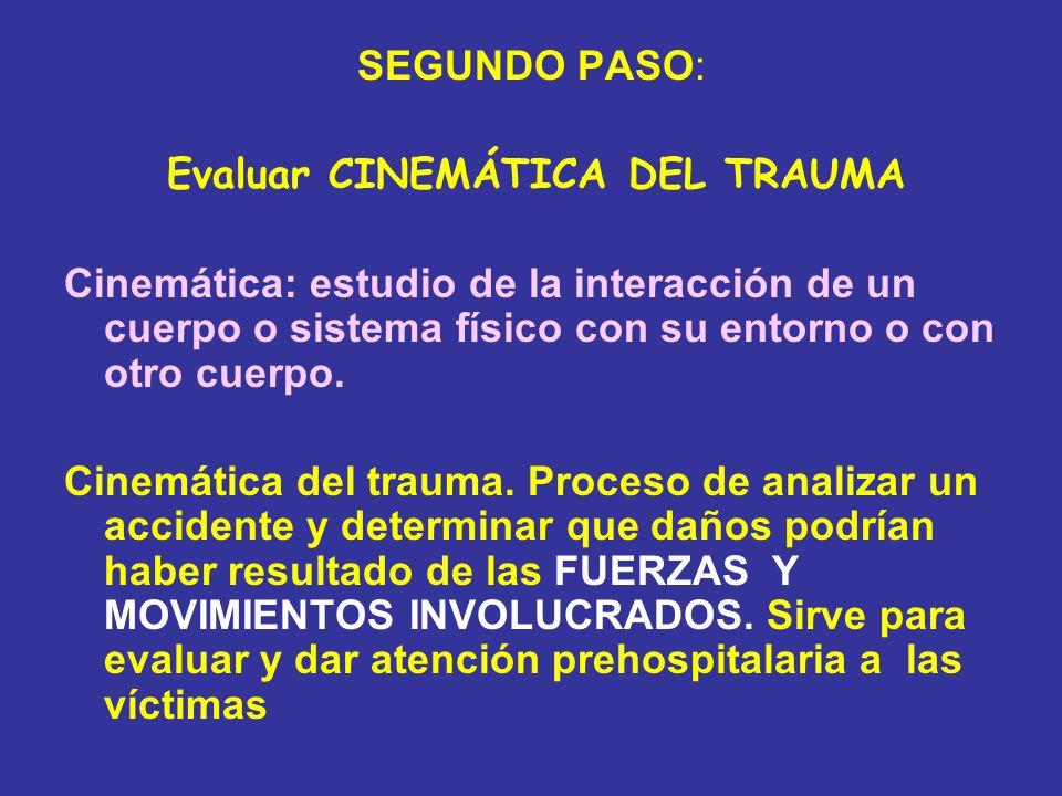 SEGUNDO PASO: Evaluar CINEMÁTICA DEL TRAUMA Cinemática: estudio de la interacción de un cuerpo o sistema físico con su entorno o con otro cuerpo. Cine