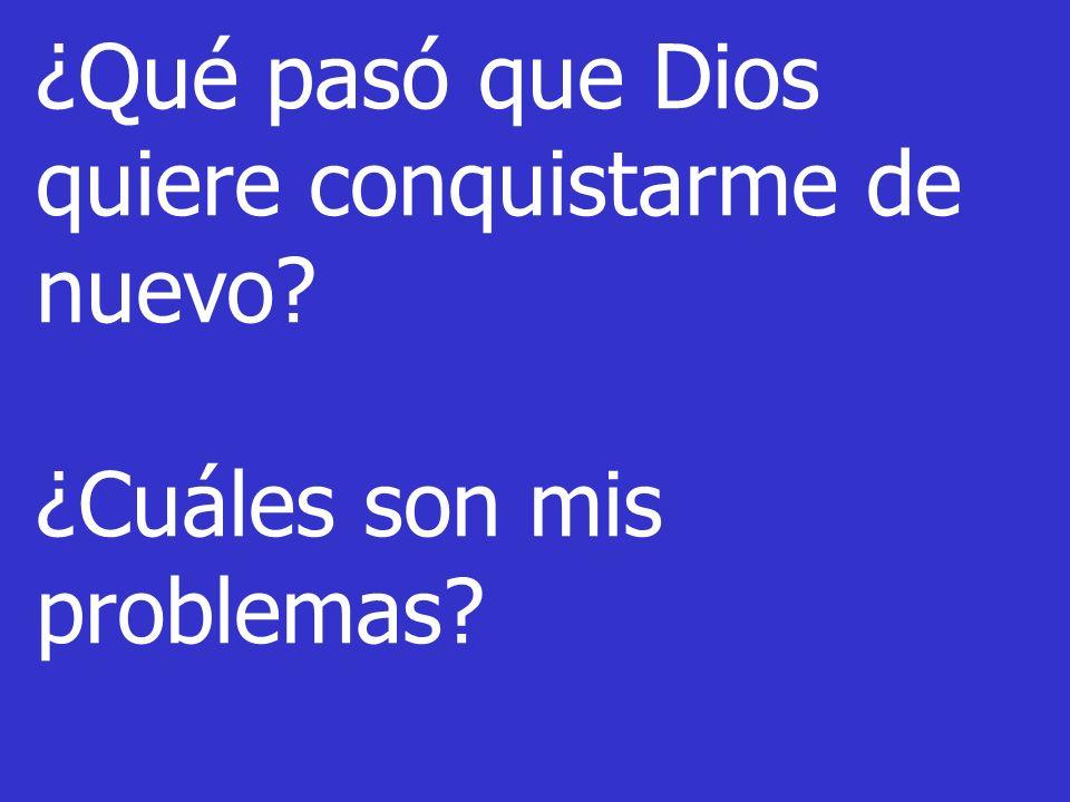 ¿Qué pasó que Dios quiere conquistarme de nuevo? ¿Cuáles son mis problemas?